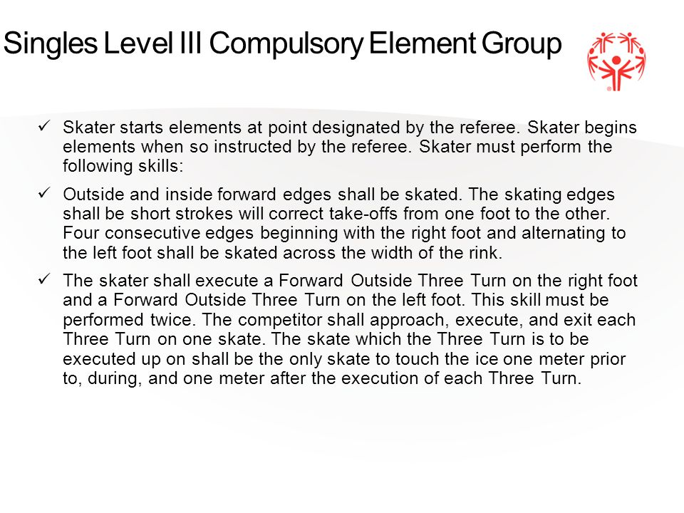 Singles Level III Compulsory Element Group Skater starts elements at point designated by the referee.