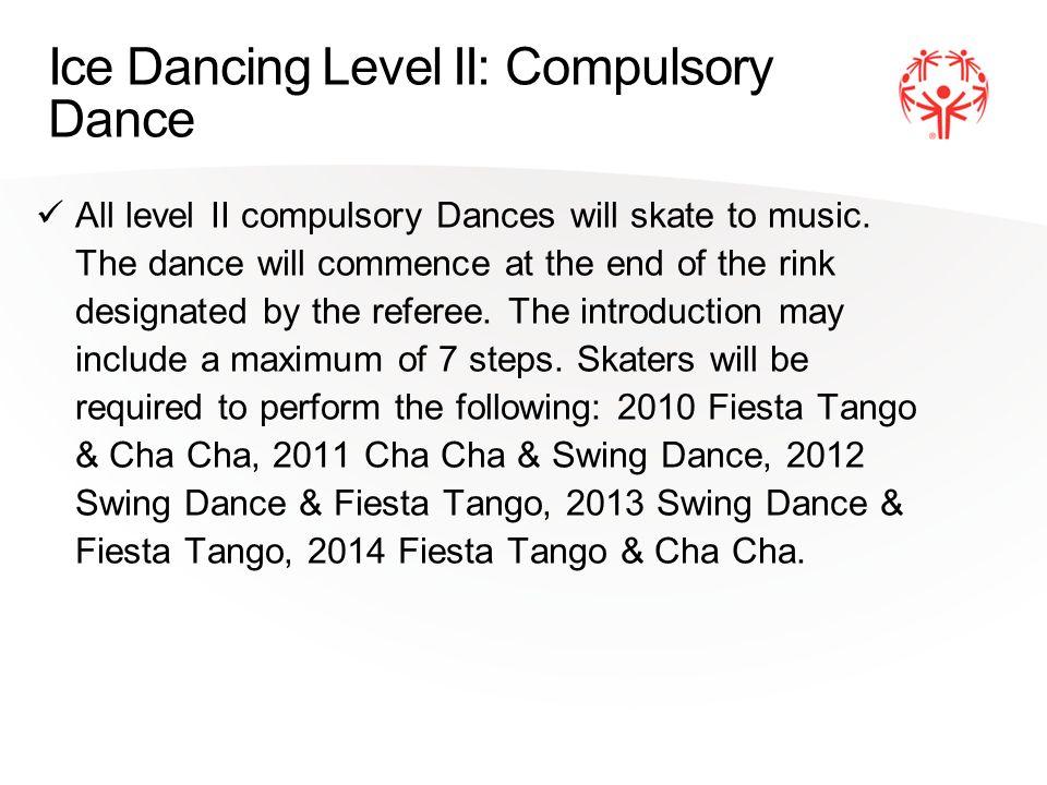 Ice Dancing Level II: Compulsory Dance All level II compulsory Dances will skate to music.