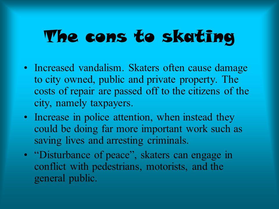 The cons to skating Increased vandalism.