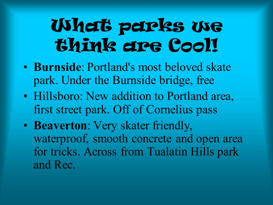 What parks we think are Cool. Burnside: Portland s most beloved skate park.