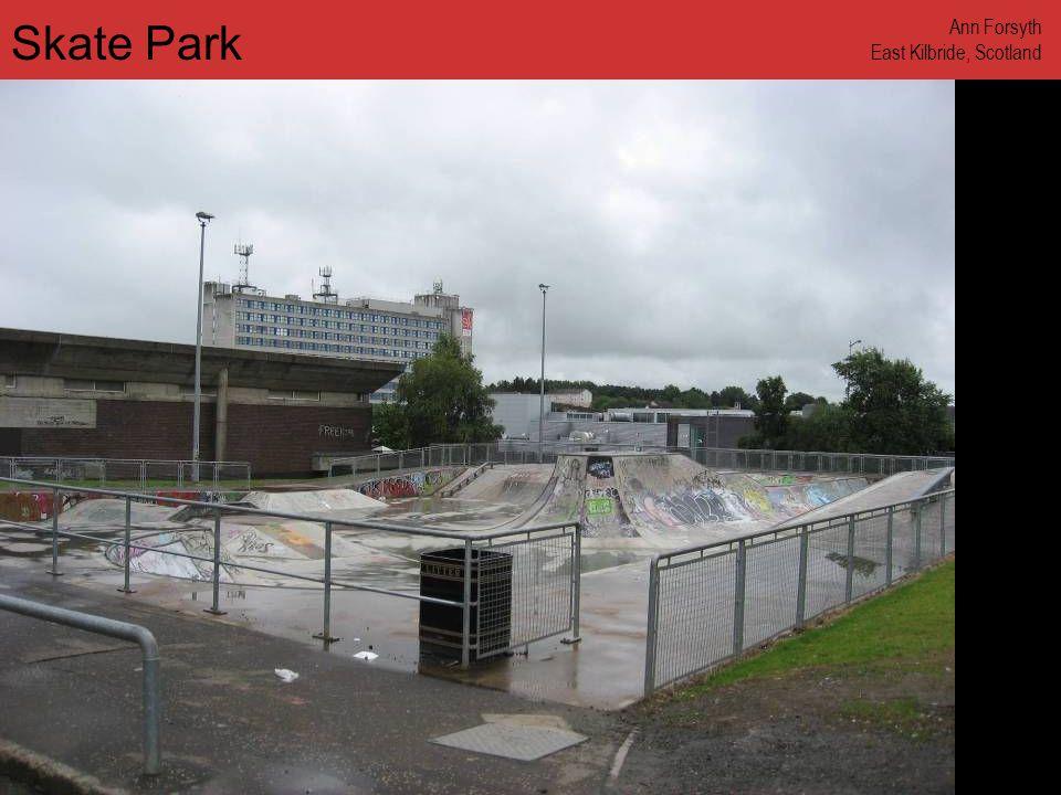 www.annforsyth.net Skate Park Ann Forsyth East Kilbride, Scotland