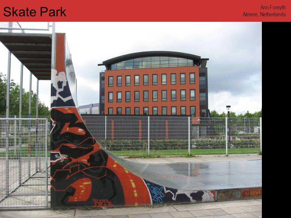 www.annforsyth.net Skate Park Ann Forsyth Almere, Netherlands