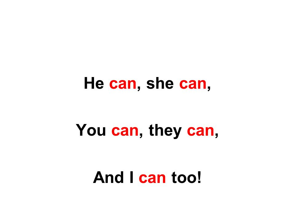 He can, she can, You can, they can, And I can too!