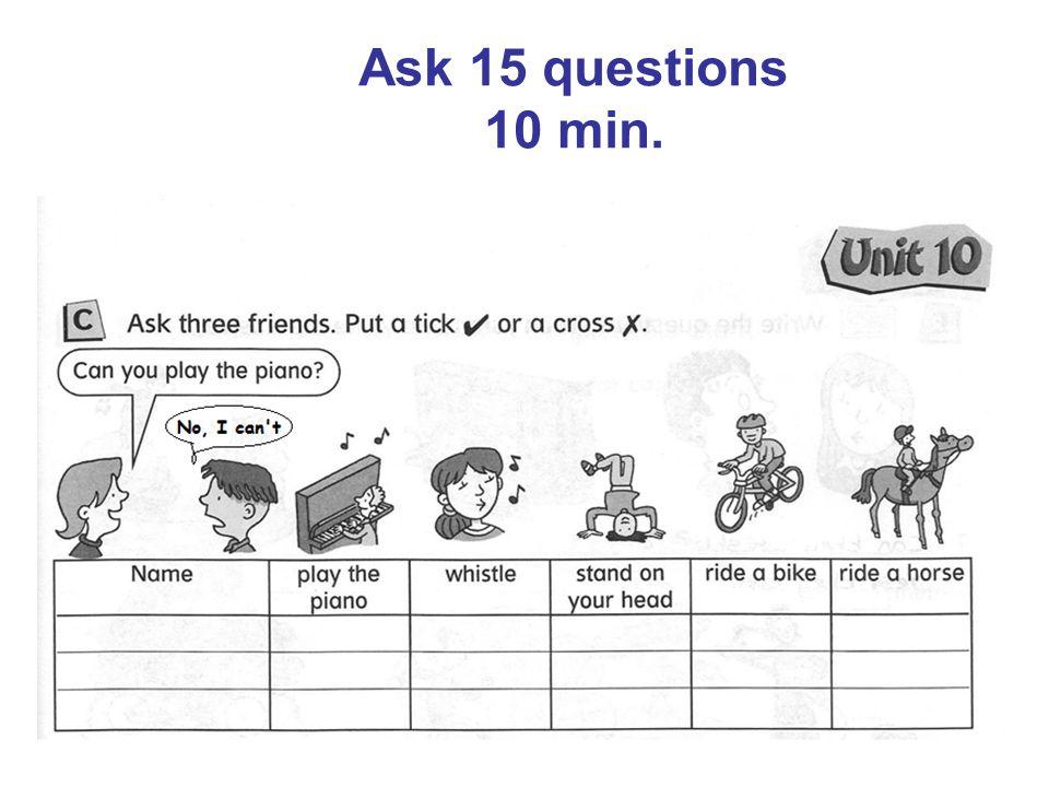 Ask 15 questions 10 min.