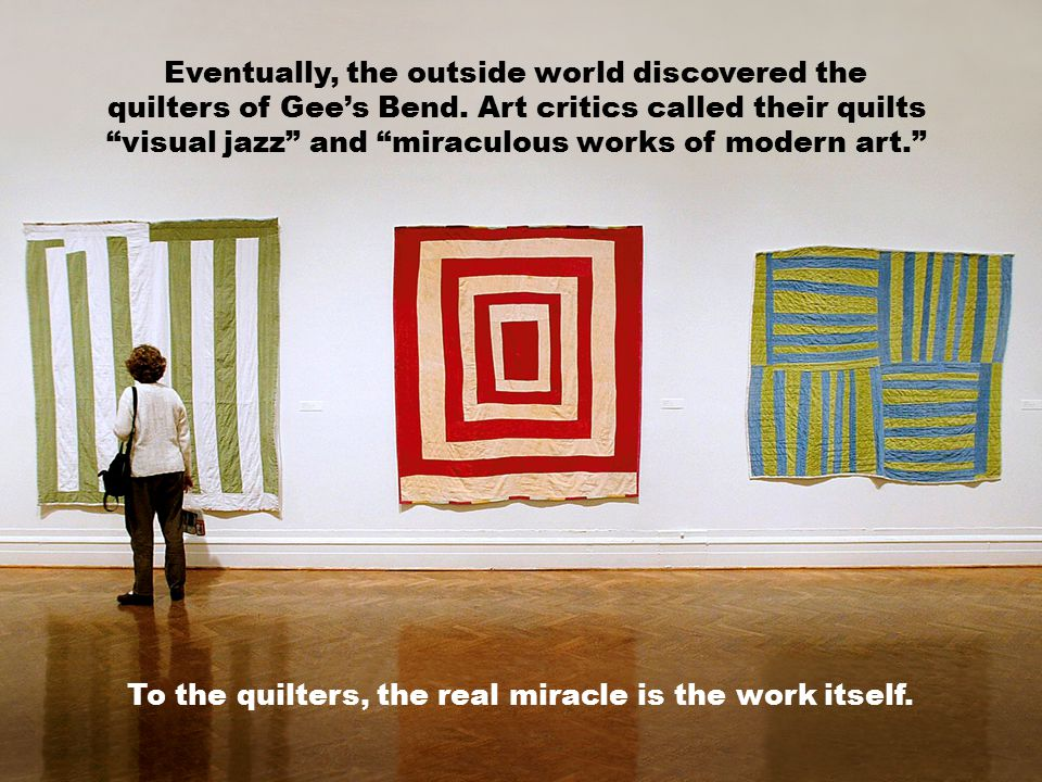 To the quilters, the real miracle is the work itself.