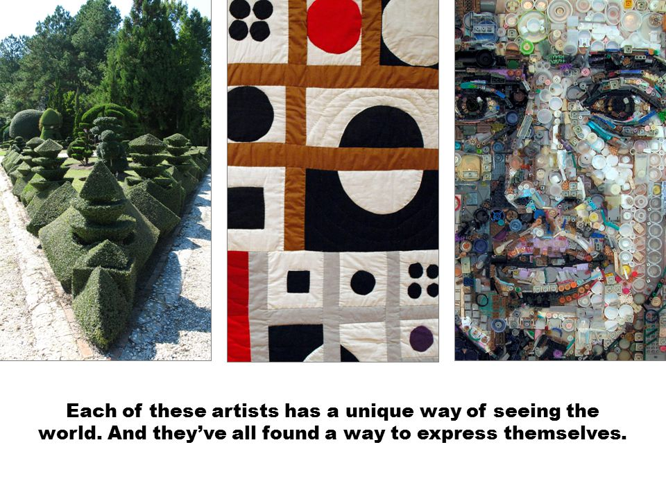Each of these artists has a unique way of seeing the world.