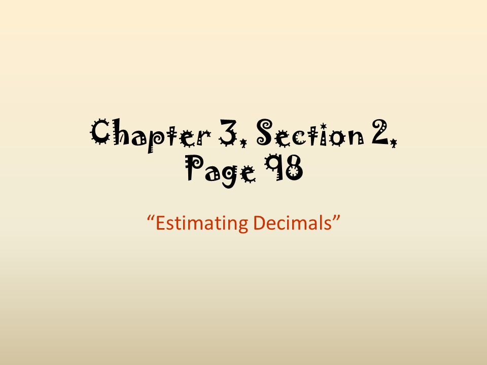 "Chapter 3, Section 2, Page 98 ""Estimating Decimals"""