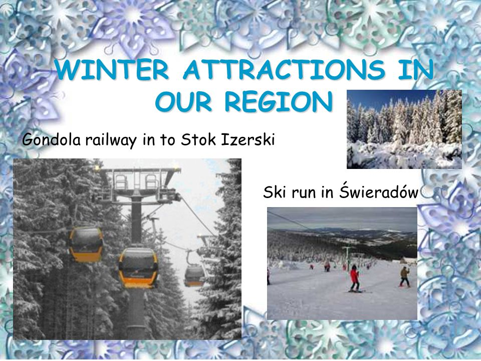 WINTER ATTRACTIONS IN OUR REGION Gondola railway in to Stok Izerski Ski run in Świeradów
