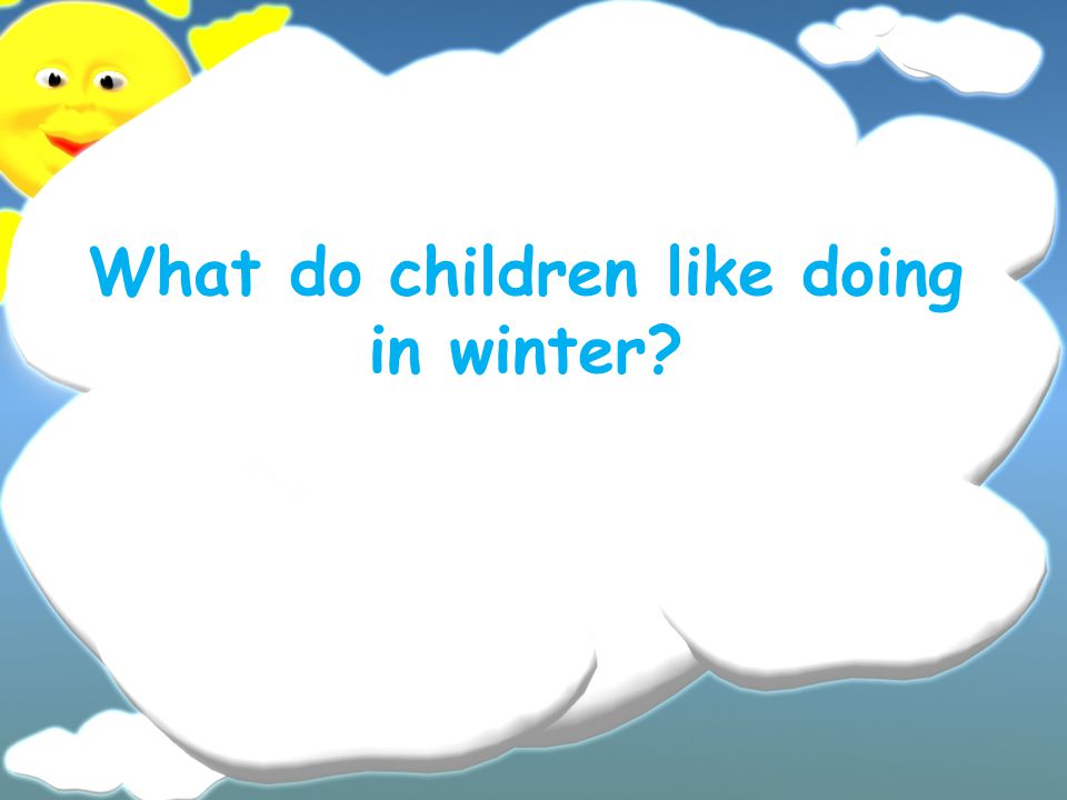 What do children like doing in winter?