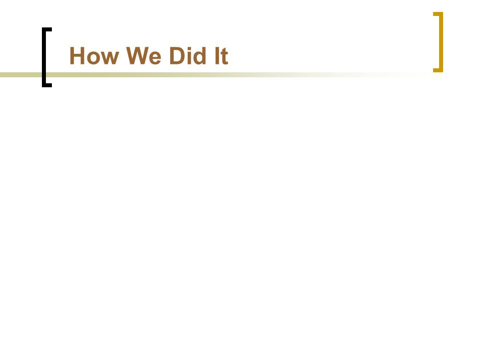 How We Did It