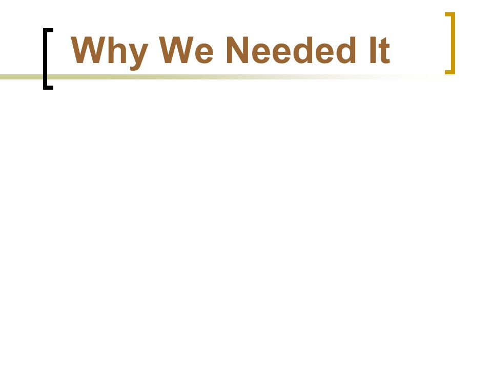 Why We Needed It