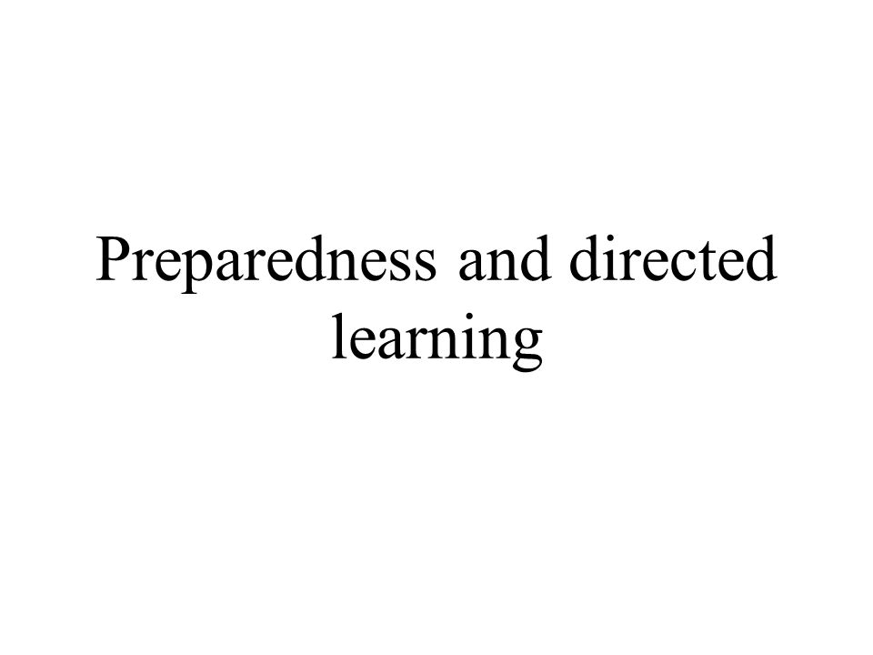 Preparedness and directed learning