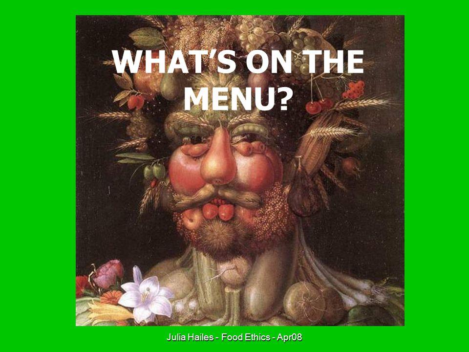 Julia Hailes - Food Ethics - Apr08 THE END…. www.juliahailes.com
