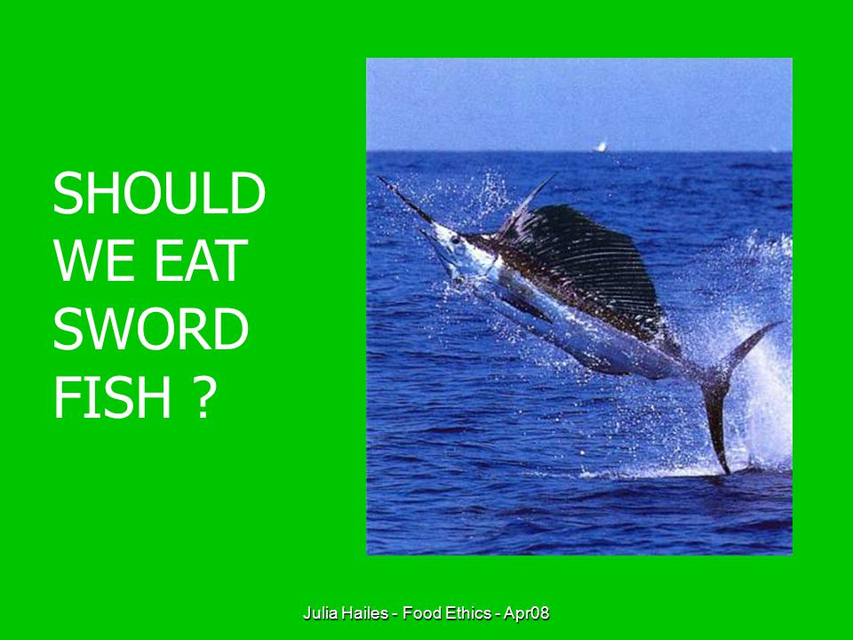 Julia Hailes - Food Ethics - Apr08 In 1950 18 million tonnes of fish were hauled out of the sea – today it's more like 100 million.