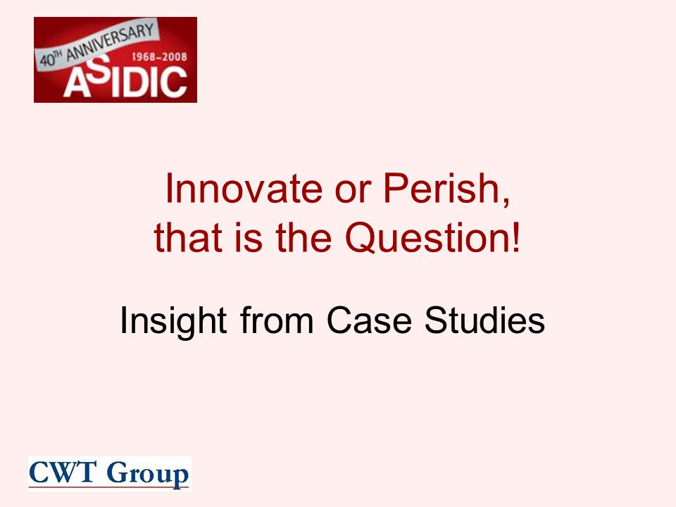 Innovate or Perish, that is the Question! Insight from Case Studies