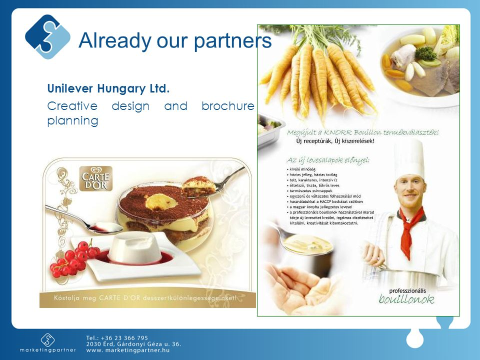 Unilever Hungary Ltd. Creative design and brochure planning Already our partners