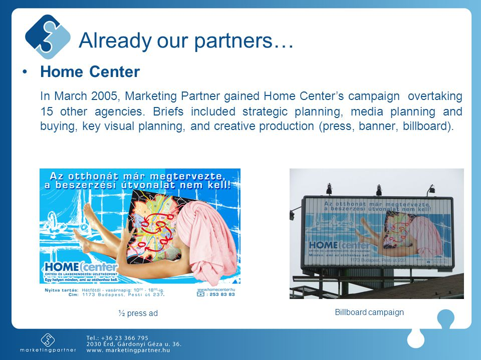 Already our partners… Home Center In March 2005, Marketing Partner gained Home Center's campaign overtaking 15 other agencies. Briefs included strateg