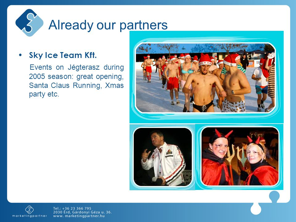 Already our partners Sky Ice Team Kft. Events on Jégterasz during 2005 season: great opening, Santa Claus Running, Xmas party etc.