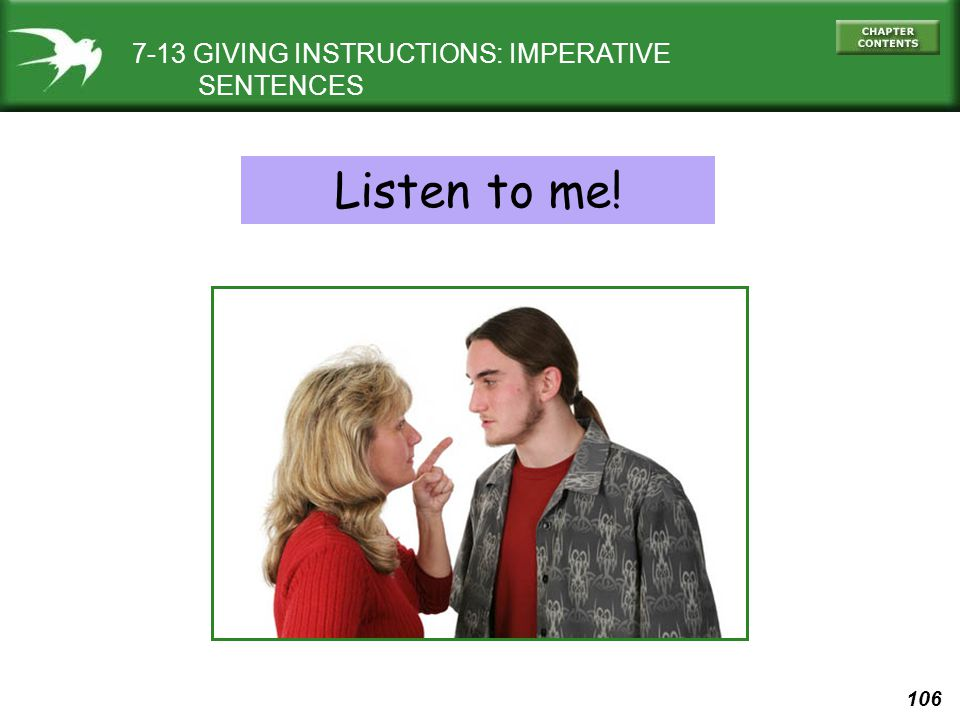 106 7-13 GIVING INSTRUCTIONS: IMPERATIVE SENTENCES Listen to me!