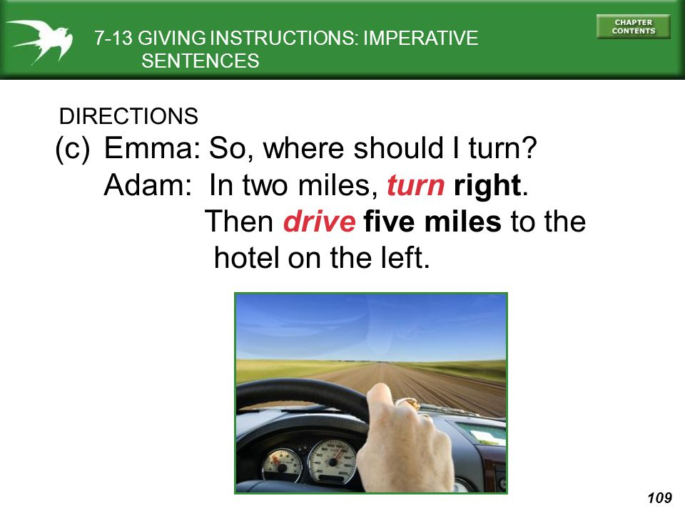 109 DIRECTIONS (c)Emma: So, where should I turn. Adam: In two miles, turn right.