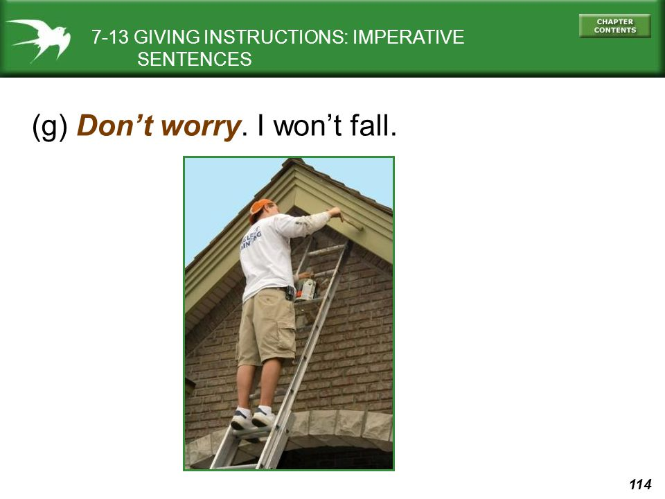 114 (g) Don't worry. I won't fall. 7-13 GIVING INSTRUCTIONS: IMPERATIVE SENTENCES