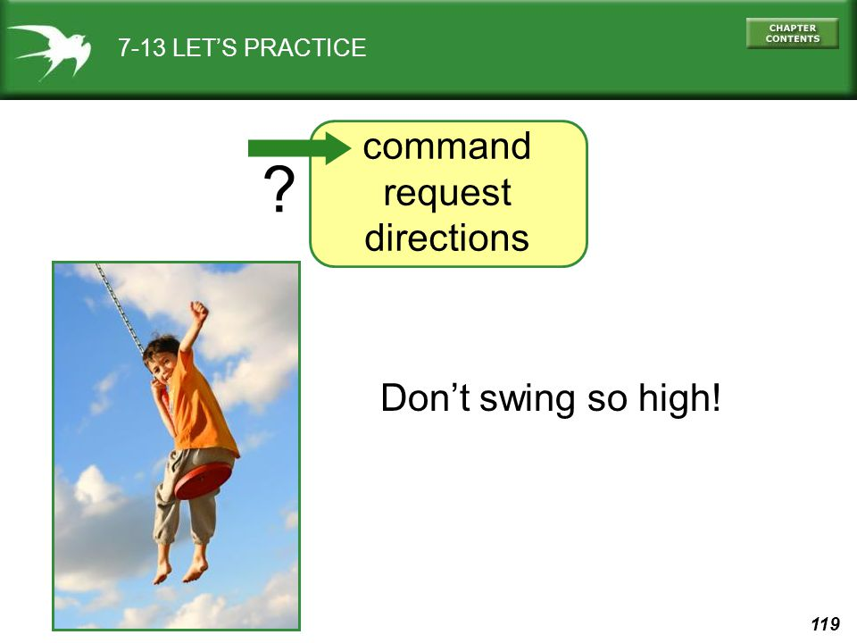 119 7-13 LET'S PRACTICE Don't swing so high! command request directions ?