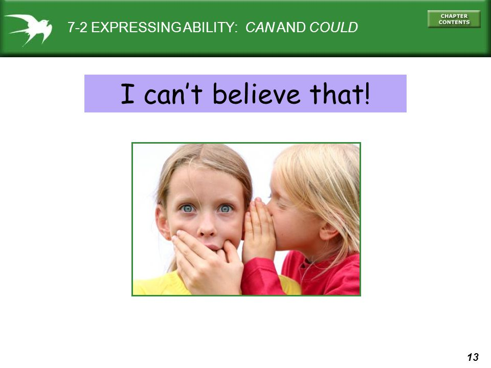 13 7-2 EXPRESSING ABILITY: CAN AND COULD I can't believe that!