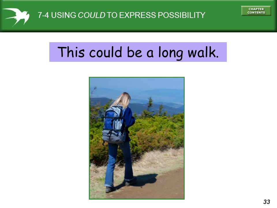 33 7-4 USING COULD TO EXPRESS POSSIBILITY This could be a long walk.