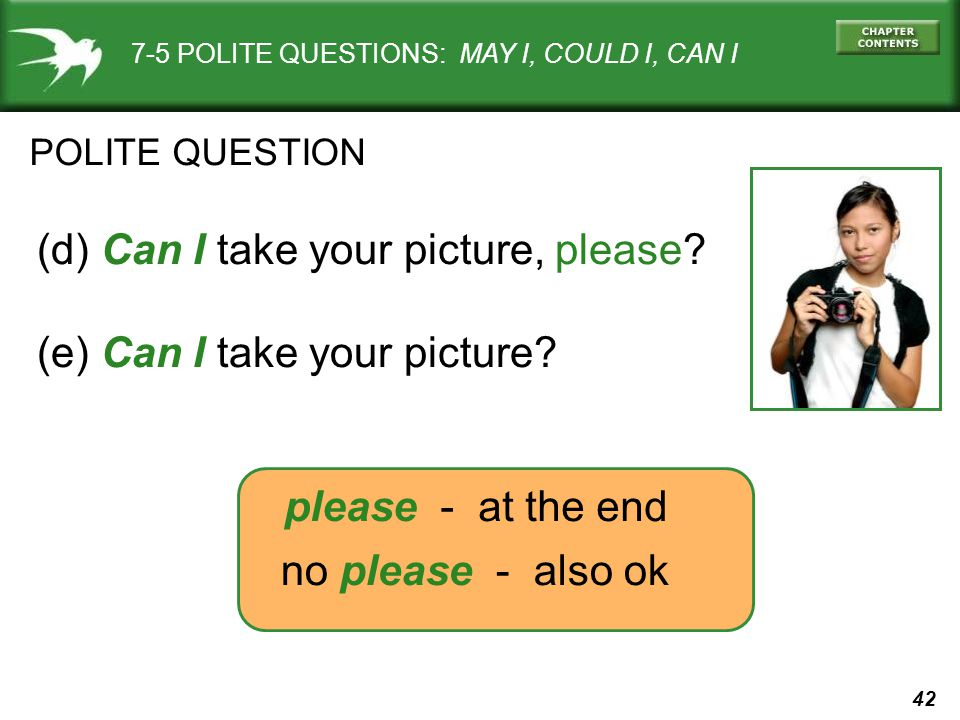 42 7-5 POLITE QUESTIONS: MAY I, COULD I, CAN I (d) Can I take your picture, please.