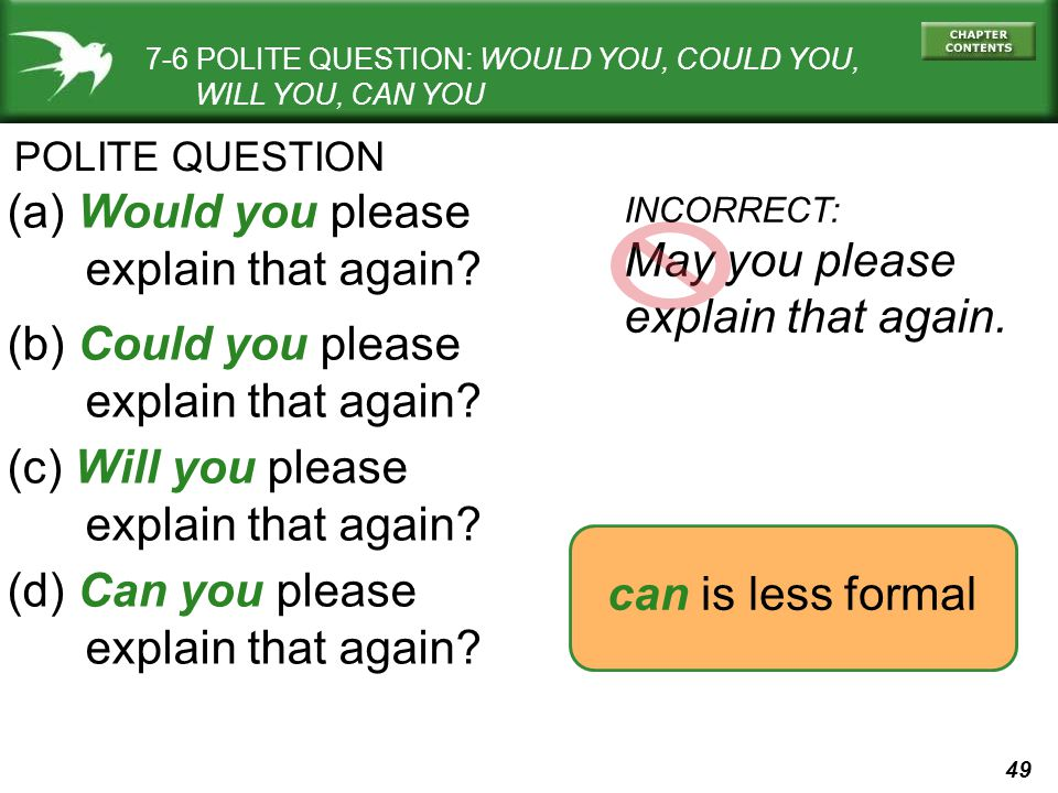 49 7-6 POLITE QUESTION: WOULD YOU, COULD YOU, WILL YOU, CAN YOU (a) Would you please explain that again.