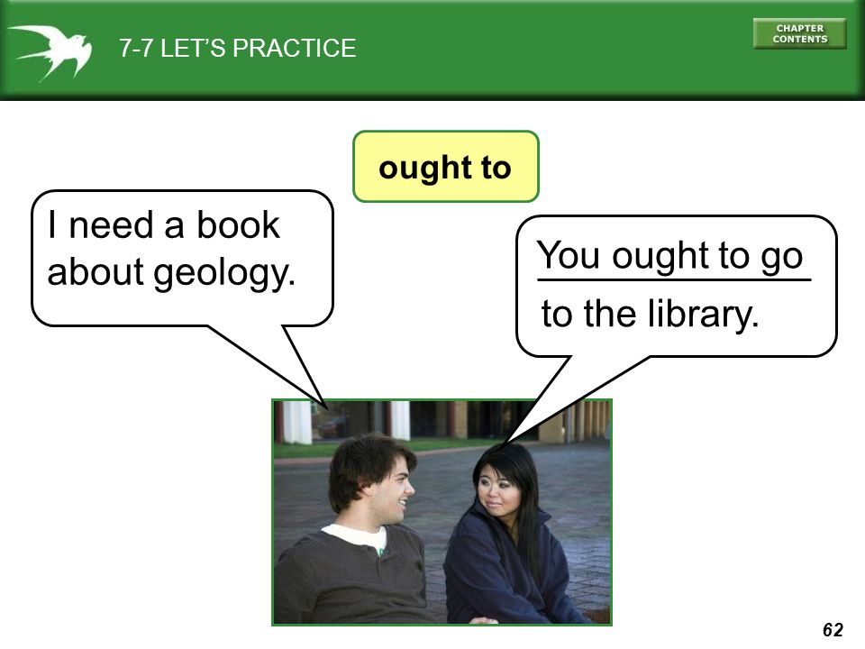 62 7-7 LET'S PRACTICE ought to You ought to go to the library. I need a book about geology.