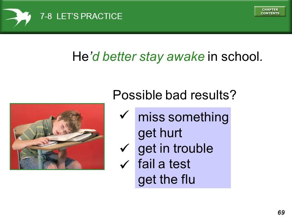 69 7-8 LET'S PRACTICE He'd better stay awake in school.