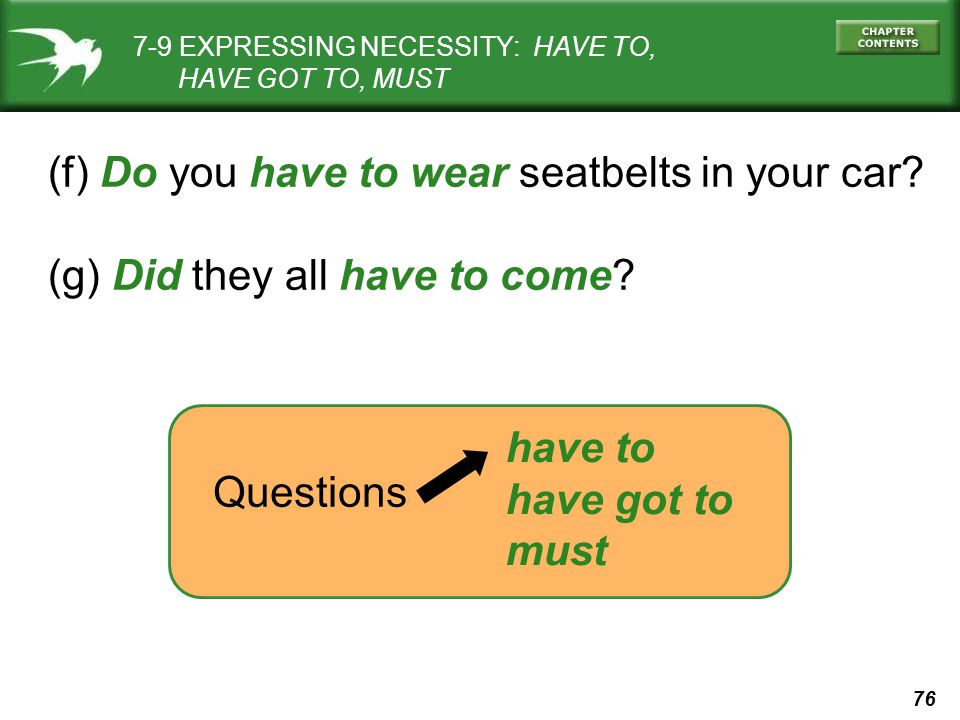 76 (f) Do you have to wear seatbelts in your car. (g) Did they all have to come.