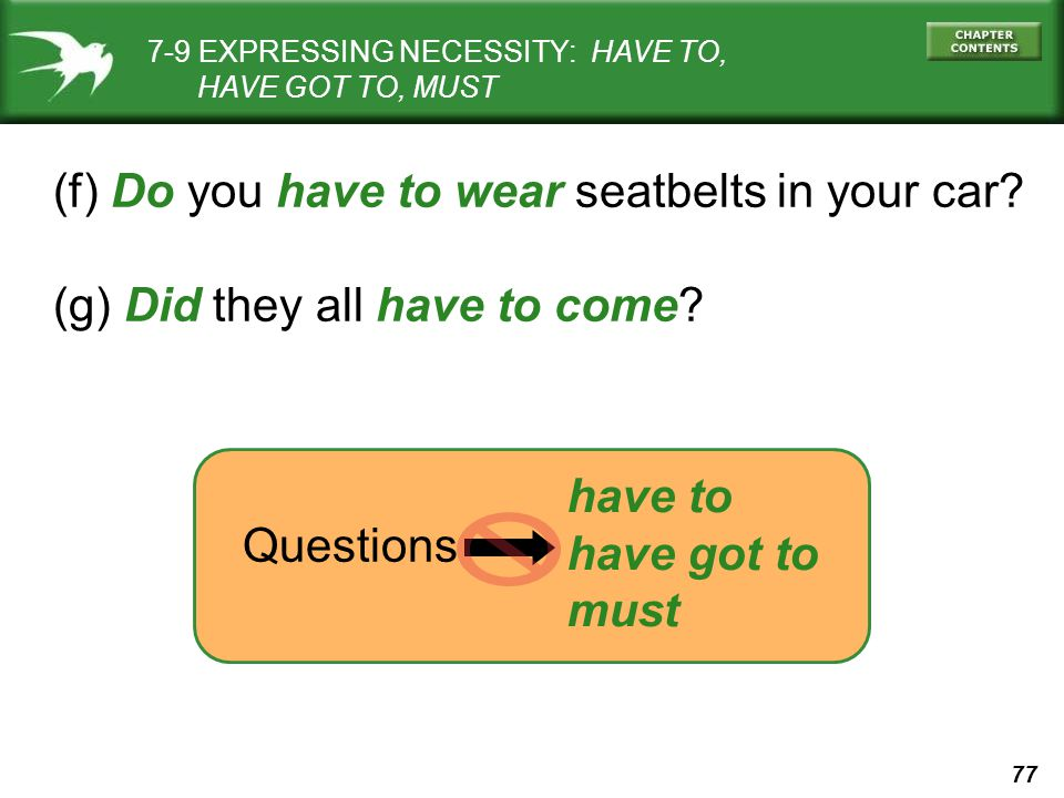77 (f) Do you have to wear seatbelts in your car. (g) Did they all have to come.