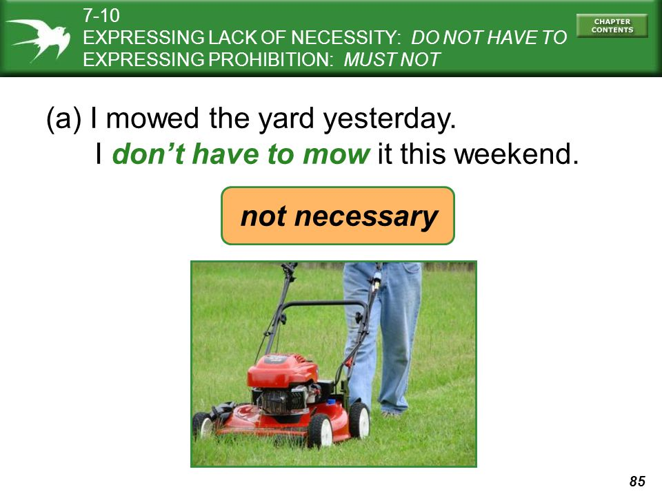 85 (a) I mowed the yard yesterday. I don't have to mow it this weekend.