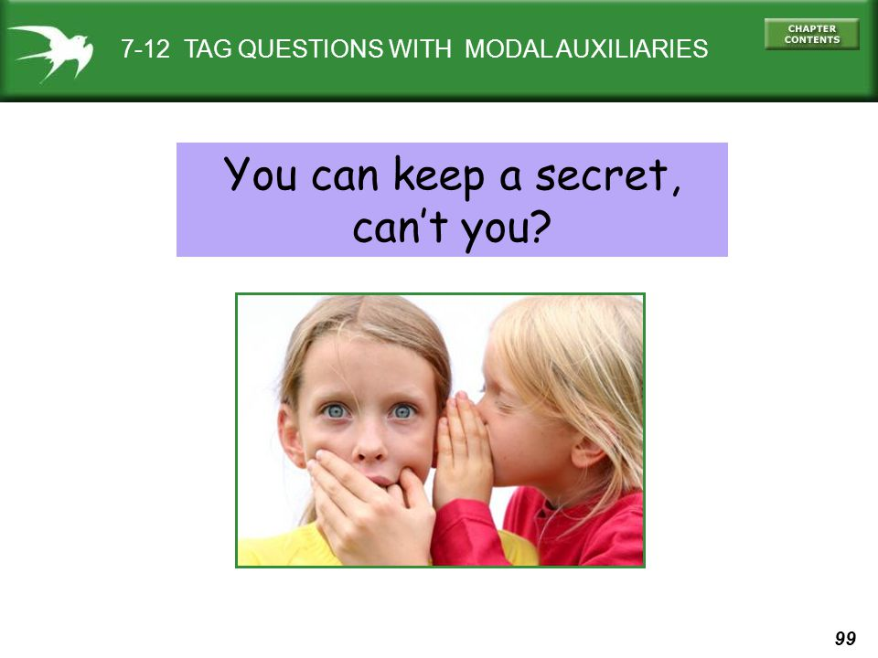 99 7-12 TAG QUESTIONS WITH MODAL AUXILIARIES You can keep a secret, can't you