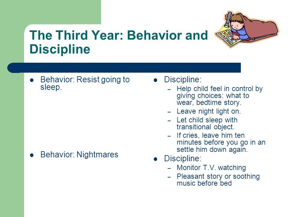 The Third Year: Behavior and Discipline Behavior: Resist going to sleep.