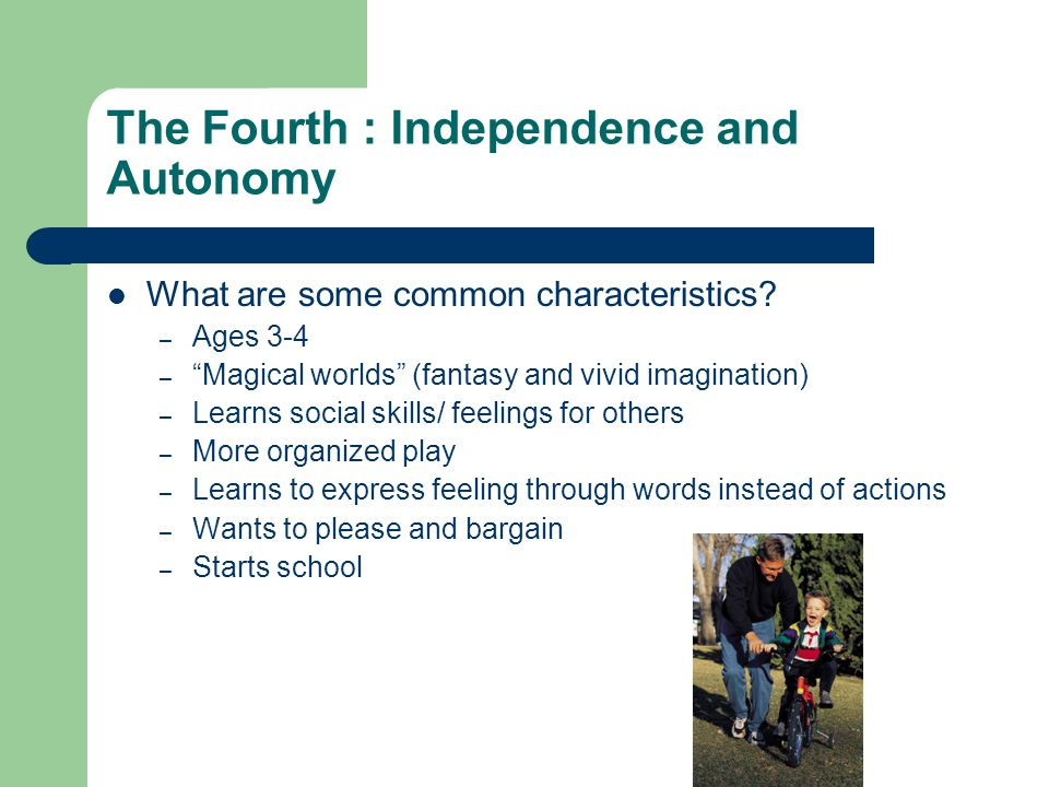 The Fourth : Independence and Autonomy What are some common characteristics.