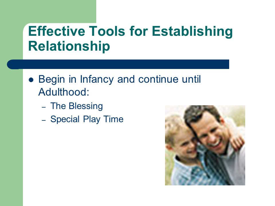 Effective Tools for Establishing Relationship Begin in Infancy and continue until Adulthood: – The Blessing – Special Play Time