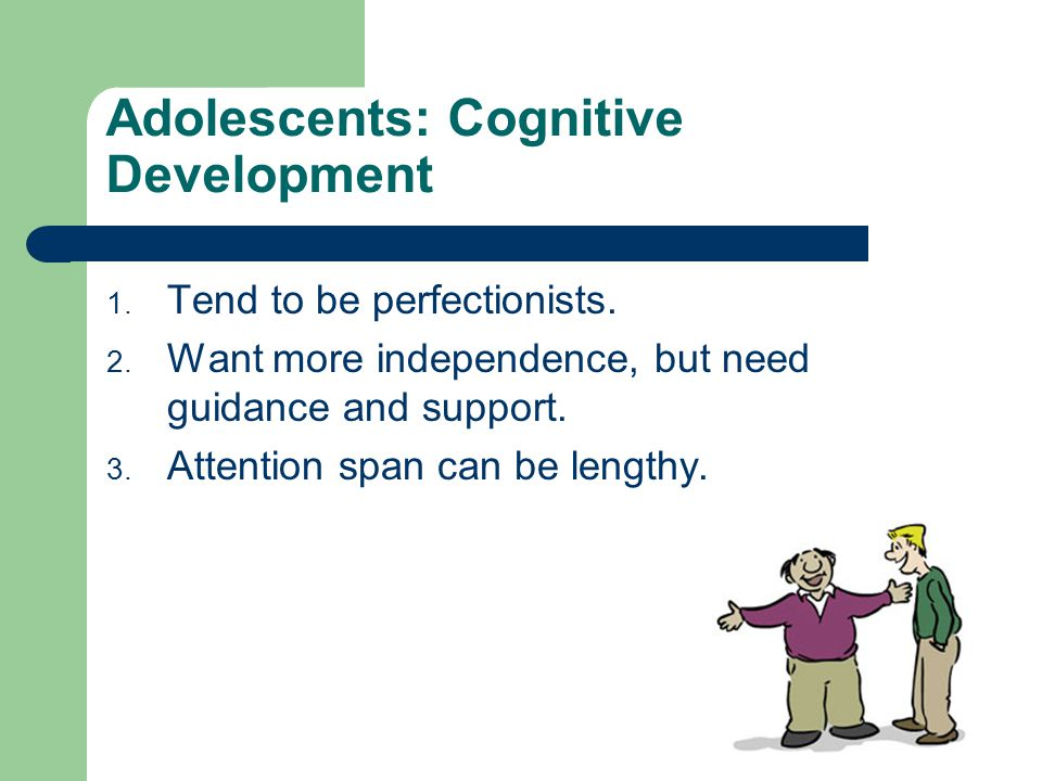 Adolescents: Cognitive Development 1. Tend to be perfectionists.