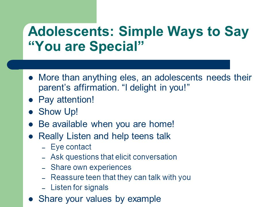 Adolescents: Simple Ways to Say You are Special More than anything eles, an adolescents needs their parent's affirmation.