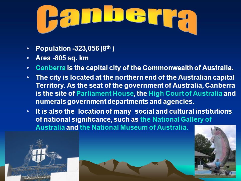Population -323,056 (8 th ) Area -805 sq. km Canberra is the capital city of the Commonwealth of Australia. The city is located at the northern end of