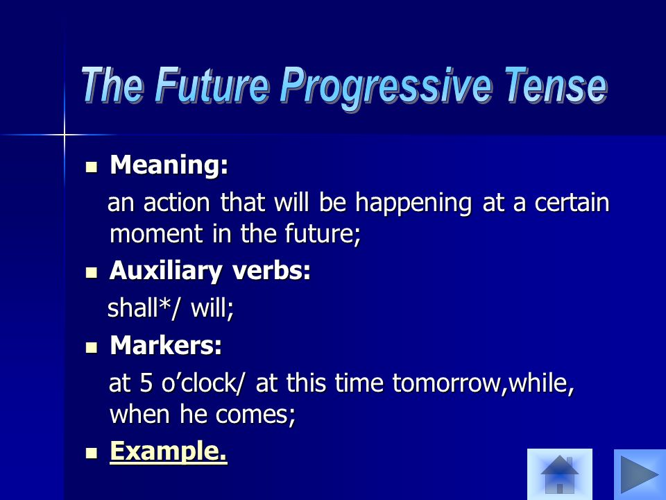Meaning: Meaning: an action that will be happening at a certain moment in the future; an action that will be happening at a certain moment in the future; Auxiliary verbs: Auxiliary verbs: shall*/ will; shall*/ will; Markers: Markers: at 5 o'clock/ at this time tomorrow,while, when he comes; at 5 o'clock/ at this time tomorrow,while, when he comes; Example.