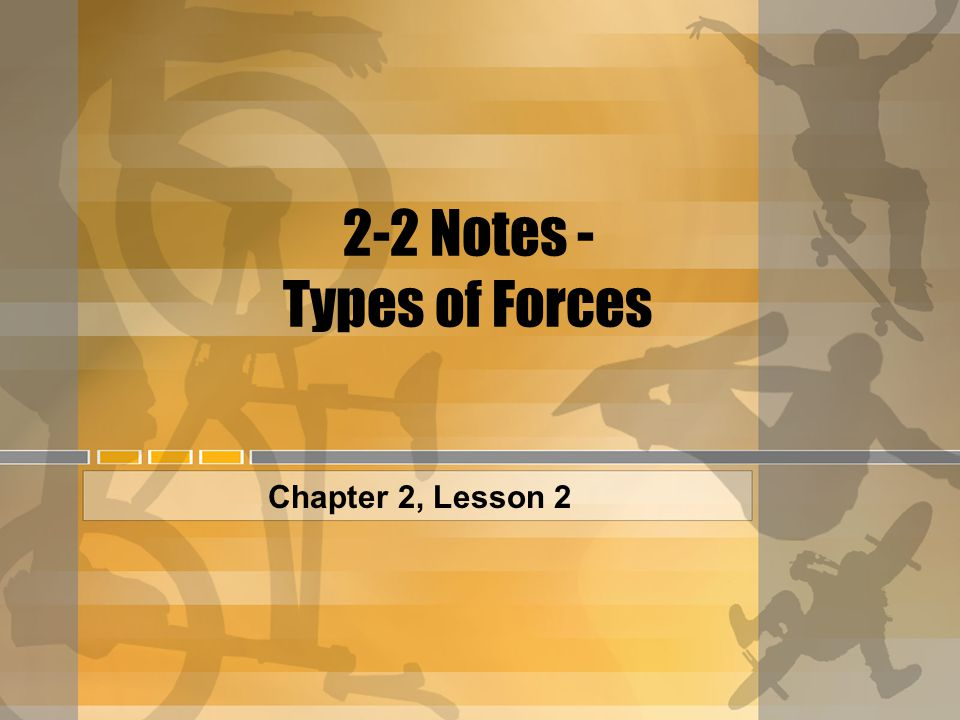 2-2 Notes - Types of Forces Chapter 2, Lesson 2