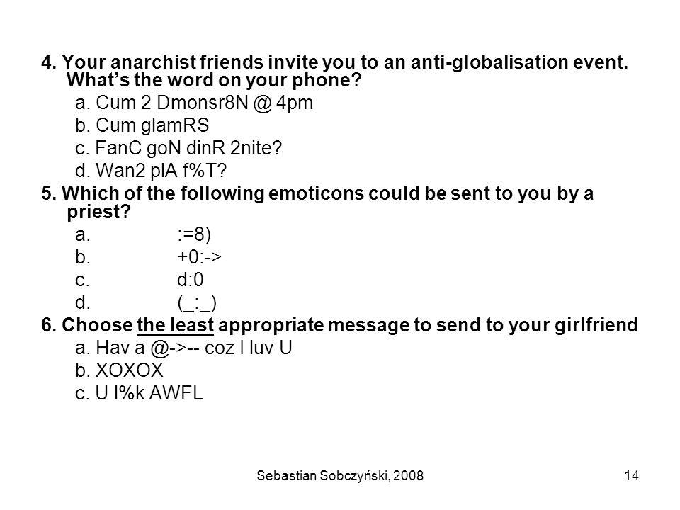 Sebastian Sobczyński, 200814 4. Your anarchist friends invite you to an anti-globalisation event.