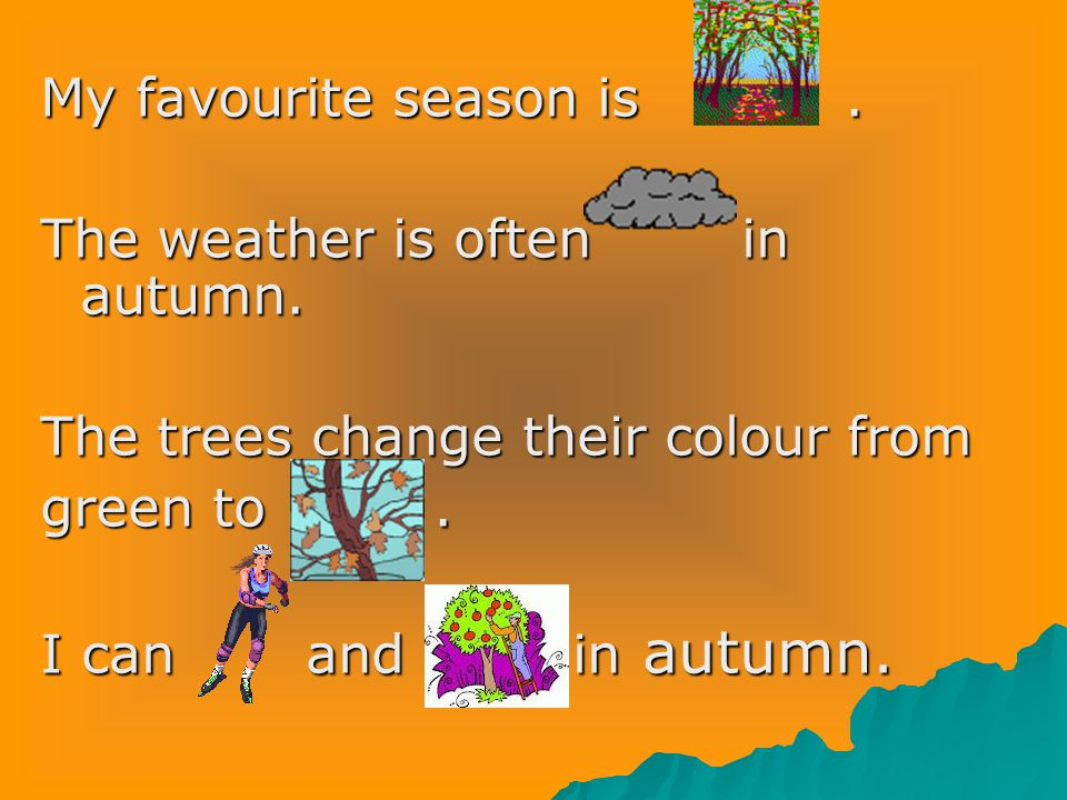 My favourite season is.The weather is often in autumn.