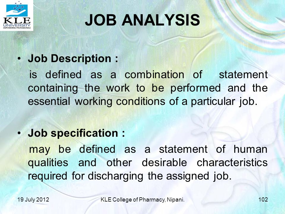 Job Description : is defined as a combination of statement containing the work to be performed and the essential working conditions of a particular job.