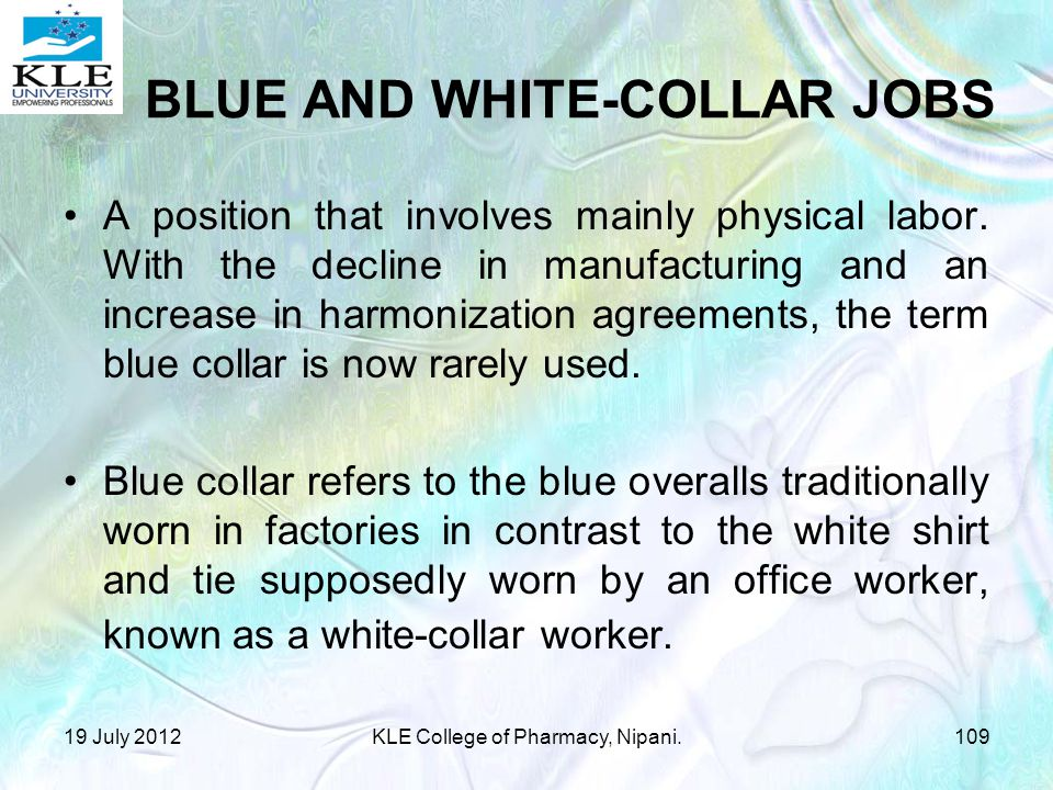 BLUE AND WHITE-COLLAR JOBS A position that involves mainly physical labor.