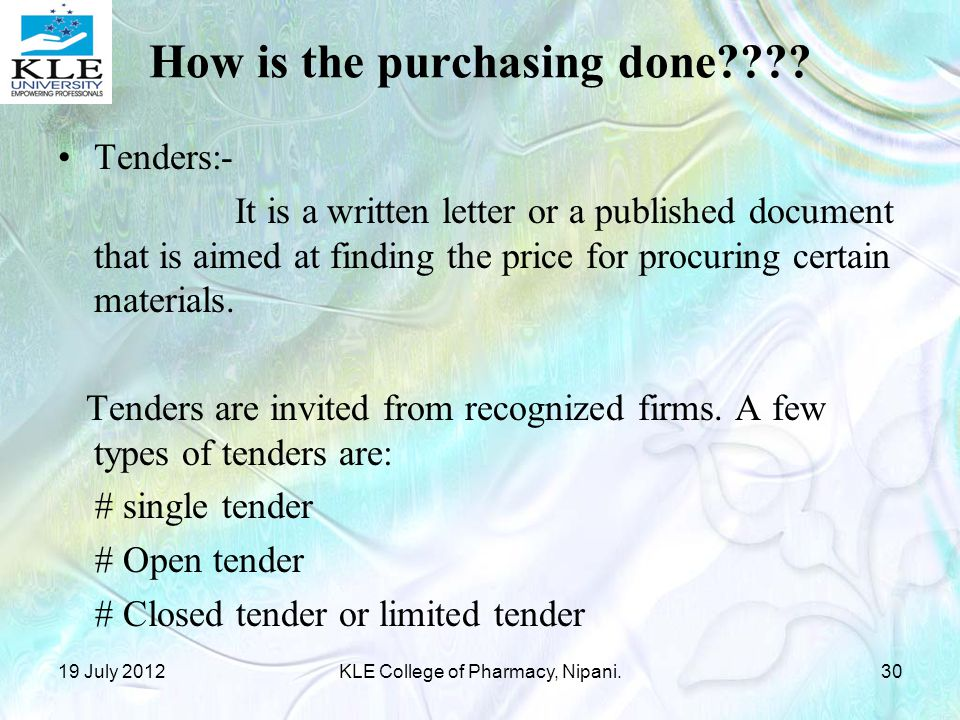Tenders:- It is a written letter or a published document that is aimed at finding the price for procuring certain materials.