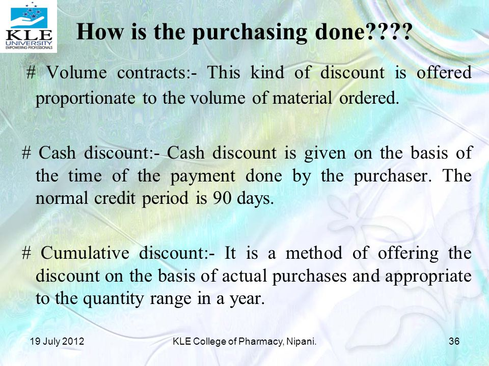 # Volume contracts:- This kind of discount is offered proportionate to the volume of material ordered.